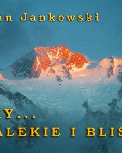 GÓRY DALEKIE I BLISKIE – spotkanie ze znanym himalaistą Bogdanem Jankowskim